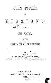 John Foster on Missions: With an Essay, on the Skepticism of the Church