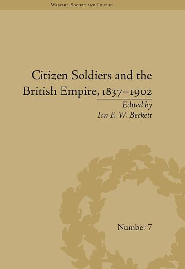 Citizen Soldiers and the British Empire  1837   1902 PDF