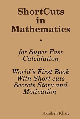 ShortCuts in Mathematics   World s First Book With Short cuts  Secrets  Story and Motivation PDF