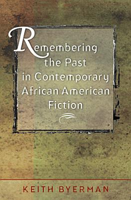 Remembering the Past in Contemporary African American Fiction PDF