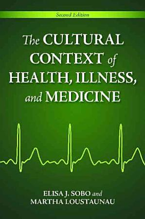 The Cultural Context of Health  Illness  and Medicine PDF