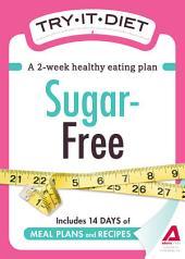 Try-It Diet - Sugar-Free: A two-week healthy eating plan