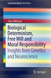 Biological Determinism, Free Will and Moral Responsibility: Insights from Genetics and Neuroscience