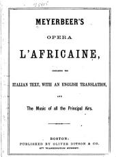 Meyerbeer's Opera L'Africaine: Containing the Italian Text, with an English Translation and the Music of All the Principal Airs