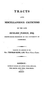 Tract and Miscellaneous Criticisms of the Late Richard Porson, Esq. ...