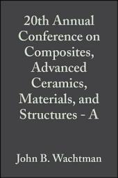 20th Annual Conference on Composites, Advanced Ceramics, Materials, and Structures - A: Ceramic Engineering and Science Proceedings, Volume 17, Issue 3