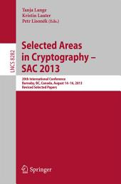 Selected Areas in Cryptography -- SAC 2013: 20th International Conference, Burnaby, BC, Canada, August 14-16, 2013, Revised Selected Papers