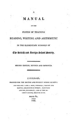 Manual of the system of teaching reading  writing  arithmetic  and needle work  in the elementary schools of the British and foreign school society