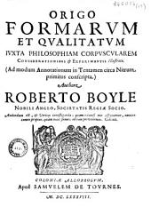 Origo formarum et qualitatum juxta philosophiam corpuscularem considerationibus et experimentis illustrata, ad modum annotationum in tentamen circa nitrum, primitus conscripta...