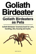 Goliath Birdeater   Goliath Birdeaters as Pets  Goliath Birdeater Tarantula Book for Care  Handling  Diet  Housing and Myths  PDF