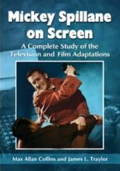 Mickey Spillane on Screen: A Complete Study of the Television and Film Adaptations