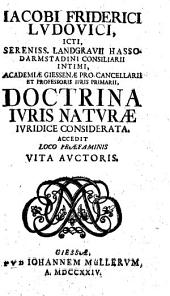 Jacobi Friderici Ludouici ... Doctrina juris naturæ iuridice considerata. Accedit loco præfaminis vita auctoris