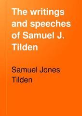 The Writings and Speeches of Samuel J. Tilden: Volume 1