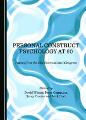Personal Construct Psychology at 60: Papers from the 21st International Congress