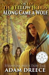 Along Came a Wolf (The Yellow Hoods #1): Steampunk meets Fairy Tale