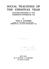 Social Teachings of the Christian Year: Lectures Delivered at the Cambridge Conferernce, 1918