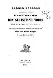Elogio funebre del reverendo parroco di S. Gervasio d'Adda don Sebastiano Torre morto il dì 8 ottobre 1871 in età d'anni 88 ... letto nelle solenni esequie il giorno 11 ottobre 1871