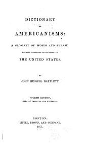 Dictionary of Americanisms: A Glossary of Words and Phrases Usually Regarded as Peculiar to the United States