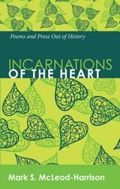 Incarnations of the Heart: Poems and Prose Out of History