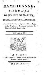 Dame Jeanne, parodie de Jeanne de Naples, en un acte et en vaudevilles [by J. B. Radet].