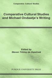 Comparative Cultural Studies and Michael Ondaatje's Writing