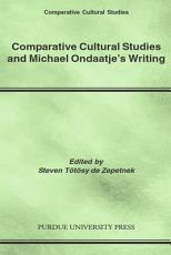 Comparative Cultural Studies and Michael Ondaatje s Writing PDF