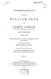 Correspondence Between William Penn and James Logan, Secretary of the Province of Pennsylvanis, and Others, 1700-1750: From the Original Letters in Possession of the Logan Family, Volume 1