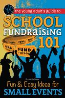 The Young Adult s Guide to School Fundraising 101  Fun   Easy Ideas for Small Events PDF