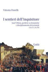 I sentieri dell'inquisitore. Sant'Uffizio, periferie ecclesiastiche e disciplinamento devozionale (1615-1678)