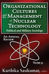 Organizational Cultures and the Management of Nuclear Technology: Political and Military Sociology