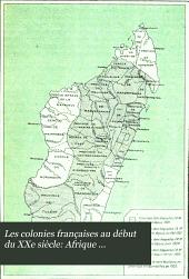 Les colonies françaises au début du XXe siècle: Afrique occidentale [par] Jacques Léotard ... R. Teisseire ... A. Rampal ... R. Gasquet ... J.-B. Samat ... Congo [par] H. de Gérin-Ricard ... Côte des Somalis [par] P. Roubaud ... Madagascar [par] H. Bardon ... Réunion, Mayotte, Comores [par] A. de Duranty
