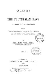 An Account of the Polynesian Race: Its Origins and Migrations, and the Ancient History of the Hawaiian People to the Times of Kamehameha I.