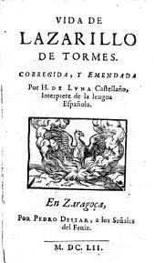 Vida de Lazarillo de Tormes. Corregida y emendada por H. de Luna