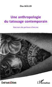 Une anthropologie du tatouage contemporain: Parcours de porteurs d'encres