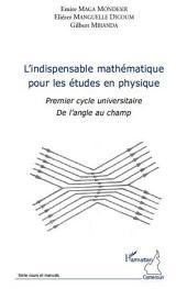 L'indispensable mathématique pour les études en physique: Premier cycle universitaire - De l'angle au champ