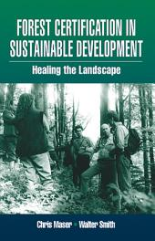 Forest Certification in Sustainable Development: Healing the Landscape