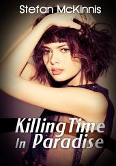 Killing Time In Paradise : Erotica Sex: (Adults Only Erotica)