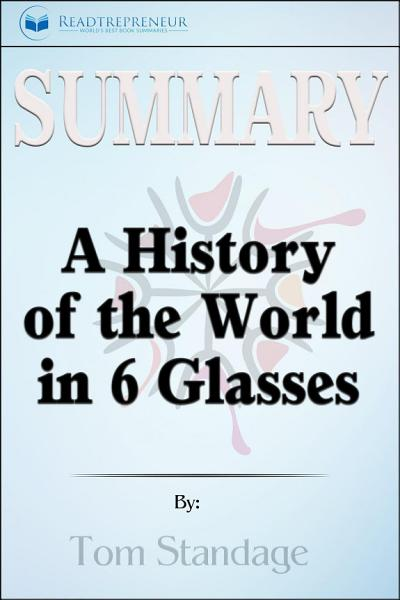 Summary A History Of The World In 6 Glasses