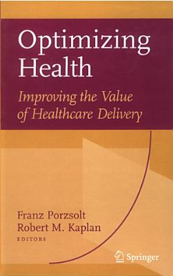 Optimizing Health  Improving the Value of Healthcare Delivery