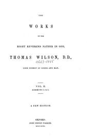 The Works of the Right Reverend Father in God, Thomas Wilson, D. D., Lord Bishop of Sodor and Man