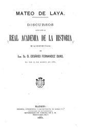 Mateo de Laya: discursos leídos ante la Real Academia de la Historia en la recepción pública del Ilmo. Sr. D. Cesáreo Fernández Duro, el día 13 de marzo de 1881