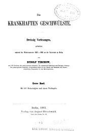 Die Krankhaften Geschwülste: Dreissig Vorlesungen, Gehalten Während Des Wintersemesters 1862-1863 an Der Universität Zu Berlin