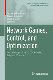 Network Games, Control, and Optimization: Proceedings of NETGCOOP 2016, Avignon, France