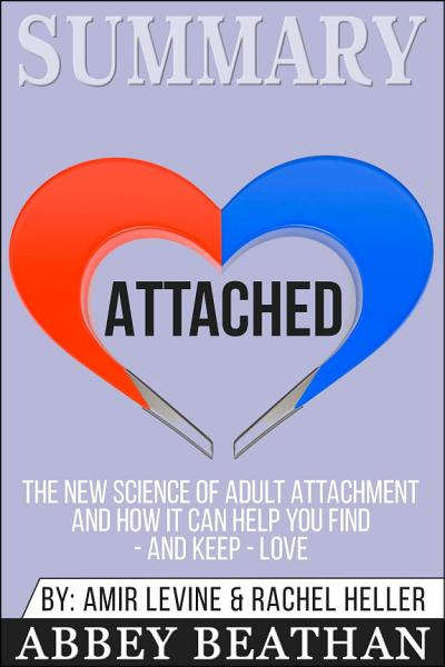 Summary of Attached  The New Science of Adult Attachment and How It Can Help You Find   And Keep   Love by Amir Levine   Rachel Heller