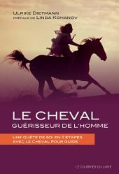 Le cheval guérisseur de l'homme: Une quête de soi en 11 étapes avec le cheval pour guide