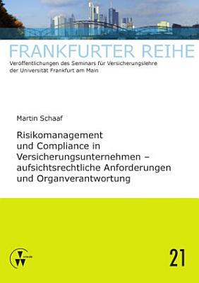 Risikomanagement und Compliance in Versicherungsunternehmen   aufsichtsrechtliche Anforderungen und Organverantwortung PDF