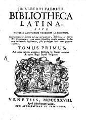 Bibliotheca latina, Sive Notitia Auctorum Veterum Latinorum, Quorumcumque scripta ad nos pervenerunt: distributa in Libros IV. Supplementis, quae antea seiunctim excusa maximo Lectorum incommodo legebantur, suis quibusque locis nunc primum insertis. Tomus Primus, Ad cuius calcem accedunt Epistolae Q. Curtii nomine A. 1500, Regii Lepidi Vulgatae, Volume 1