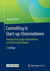 Controlling in Start-up-Unternehmen: Praxisbuch für junge Unternehmen und Existenzgründungen, Ausgabe 2