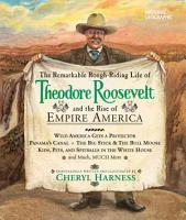 The Remarkable  Rough riding Life of Theodore Roosevelt and the Rise of Empire America PDF