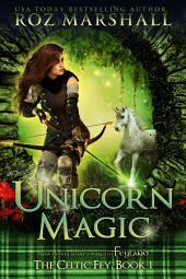 Unicorn Magic: The Celtic Fey, Book 1